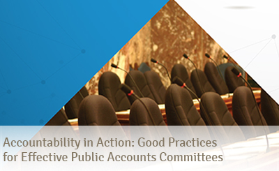Accountability in Action: Good Practices for Effective Public Accounts Committees